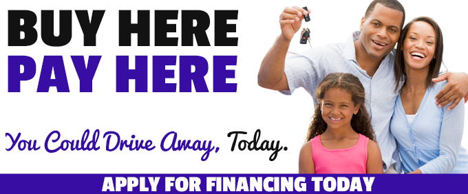 buy here pay here. you could drive away, today. apply for financing today.