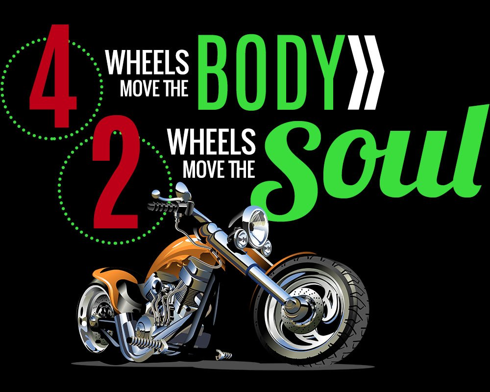 4 wheelse move the body, 2 wheels move the soul