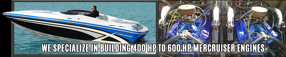 we specialize in building 400 HP to 600 HP mercruiser engines