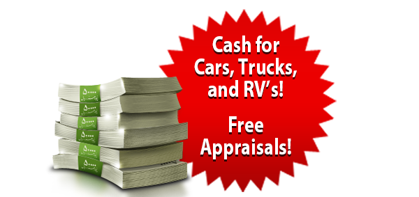 Cash for Cars, Trucks, and RV's! Free Appraisals!