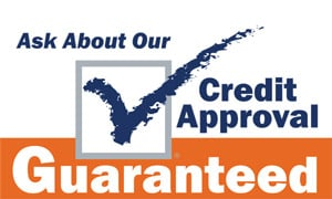 Ask About Our Credit Approval Guaranteed